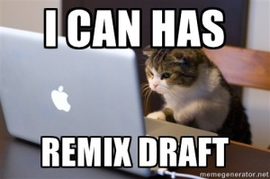 I can has remix draft