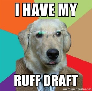 I have my ruff draft